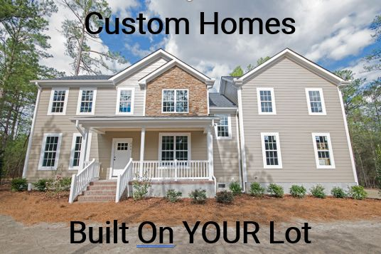 Custom Homes Being Built On Your Lot!